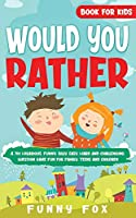 Would You Rather Book for Kids: A 700 Hilarious, Funny, Silly, Easy, Hard and Challenging Question Game Fun for Family, Teens and Children