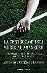 La centrocampista murió al amanecer: II Premio Carlos Matallanas de Novela Breve par Castro-Guerrero