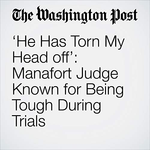 'He Has Torn My Head off': Manafort Judge Known for Being Tough During Trials copertina