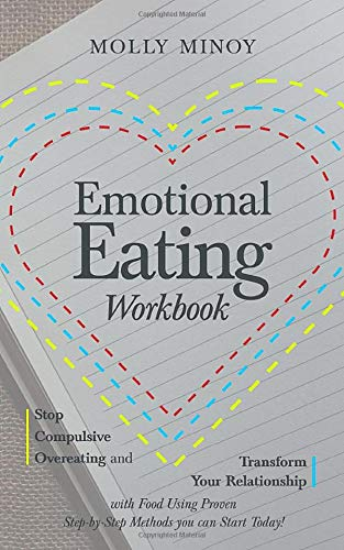 Emotional Eating Workbook: Stop Compulsive Overeating and Transform Your Relationship with Food Using Proven Step-by-Step Methods you can Start Today!