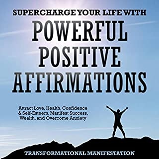 Supercharge Your Life with Powerful Positive Affirmations     Attract Love, Health, Confidence & Self-Esteem, Manifest Success, Wealth, and Overcome Anxiety              By:                                                                                                                                 Transformational Manifestation                               Narrated by:                                                                                                                                 Jim Rising                      Length: 3 hrs and 11 mins     25 ratings     Overall 5.0