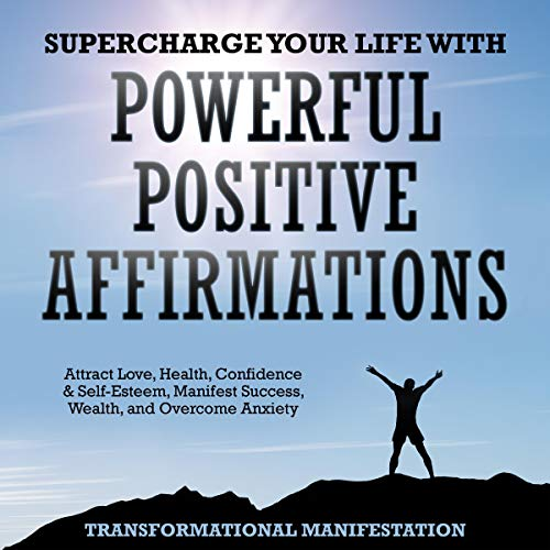 Supercharge Your Life with Powerful Positive Affirmations audiobook cover art