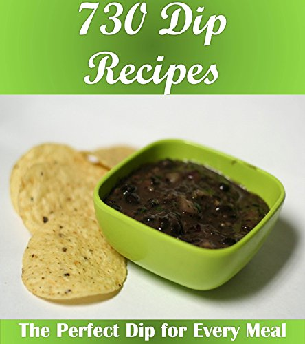 Dip Recipes: The Big Dip Cookbook with Over 730 Delicious Dipping Sauces for all Your Favorite Snacks and Food (Dip cookbook, Dip recipes, Dip, Dips, Dip recipe book, dipping sauce) (English Edition)
