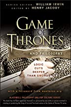 Game of Thrones and Philosophy: Logic Cuts Deeper Than Swords (The Blackwell Philosophy and Pop Culture Series Book 30)
