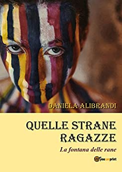 Quelle strane ragazze (Italian Edition) by [Daniela Alibrandi]