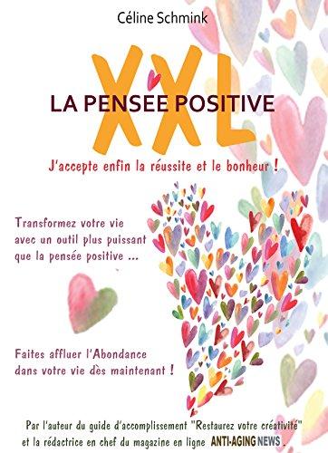 LA PENSEE POSITIVE XXL : J'accepte enfin la réussite et le bonheur !: Transformez votre vie avec un outil plus puissant que la pensée positive. Faites ... votre vie dès maintenant (French Edition)