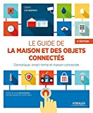 Le guide de la maison et des objets connectés - Domotique, smart home et maison connectée