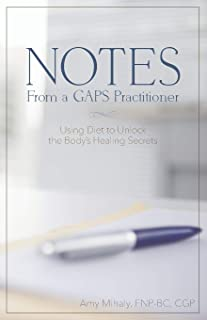Notes From a GAPS Practitioner: Using Diet to Unlock the Body's Healing Secrets