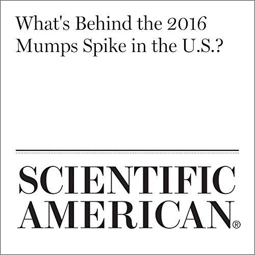 What's Behind the 2016 Mumps Spike in the U.S.? audiobook cover art