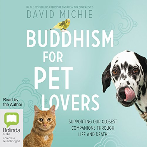 Buddhism for Pet Lovers     Supporting Our Closest Companions Through Life and Death              By:                                                                                                                                 David Michie                               Narrated by:                                                                                                                                 David Michie                      Length: 6 hrs and 51 mins     Not rated yet     Overall 0.0