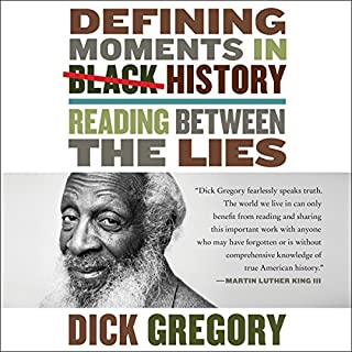 Defining Moments in Black History     Reading Between the Lies              By:                                                                                                                                 Dick Gregory                               Narrated by:                                                                                                                                 James Shippy                      Length: 7 hrs and 37 mins     1,820 ratings     Overall 4.7