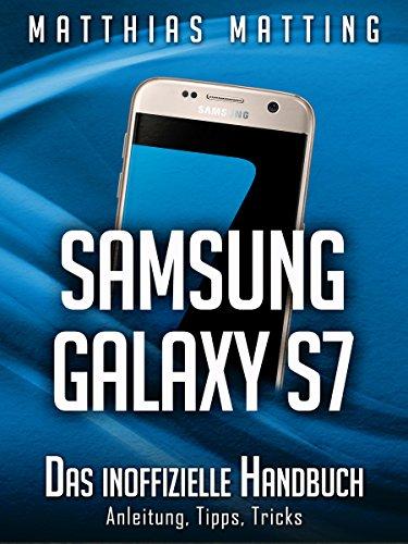 Samsung Galaxy S7 - das inoffizielle Handbuch. Anleitung, Tipps ...