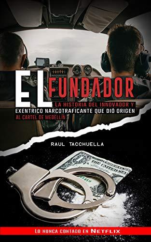El Fundador: La Historia Del Innovador y Excéntrico Narcotraficante que dio origen al Cartel de Medellin (Narcos nº 2) eBook: Tacchuella, Raul: Amazon.es: Tienda Kindle