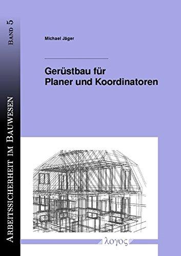 Gerüstbau für Planer und Koordinatoren (Arbeitssicherheit im Bauwesen, Band 5)
