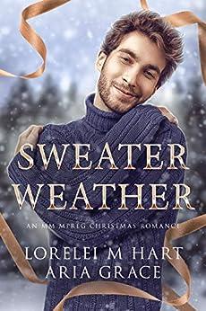 Sweater Weather: An M/M MPREG Christmas Romance by [Lorelei M. Hart, Aria Grace]