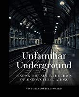 Unfamiliar Underground: Finding the Calm in the Chaos of London's Tube Stations