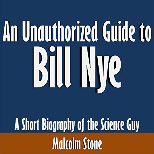 An Unauthorized Guide to Bill Nye: A Short Biography of the Science Guy audiobook cover art