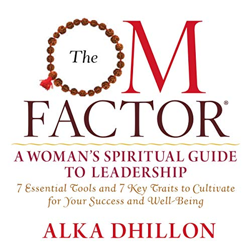 The OM Factor: A Woman's Spiritual Guide to Leadership Audiobook By Alka Dhillon cover art