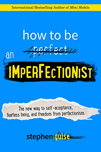 How to Be an Imperfectionist: The New Way to Self-Acceptance, Fearless Living, and Freedom from Perfectionism (English Edition)