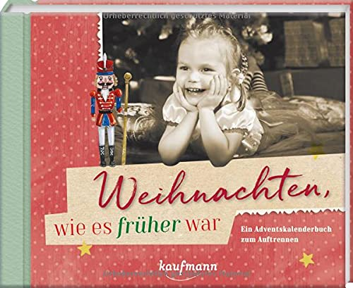 Weihnachten, wie es früher war: Ein Adventskalenderbuch zum Auftrennen (Adventskalender für Erwachsene: Ein inspirierendes Buch)
