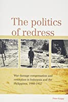 The Politics of Redress: War Damage Compensation and Restitution in Indonesia and the Philippines, 1940-1957 (Verhandelingen)