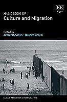 Handbook of Culture and Migration (Elgar Handbooks in Migration)