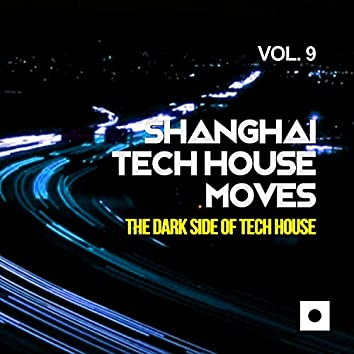 Shanghai Tech House Moves, Vol. 9 (The Dark Side Of Tech House)