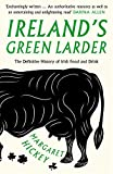 Ireland's Green Larder: The Definitive History of Irish Food and Drink