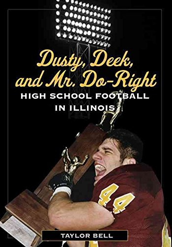 [Dusty, Deek, and Mr. Do-Right: High School Football in Illinois] (By: Taylor H. A. Bell) [published: September, 2010]