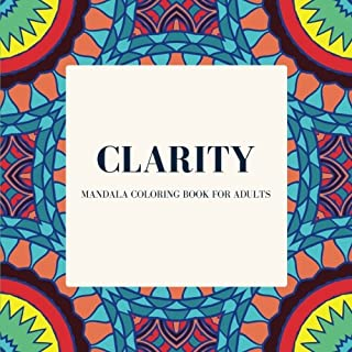 Clarity: Mandala Coloring Book for Adults: Mandala Coloring Pages (Body, Mind and Soul) (Volume 1)