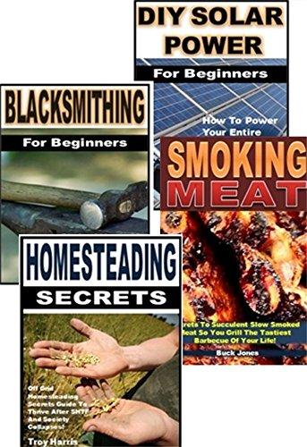 Homesteading Secrets 4-Box Set: Homesteading Secrets, DIY Solar Power, Smoking Meat, Blacksmithing for Beginners (English Edition)