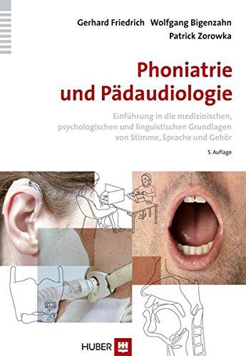 Phoniatrie und Pädaudiologie: Einführung in die medizinischen, psychologischen und linguistischen Grundlagen von Stimme, Sprache und Gehör