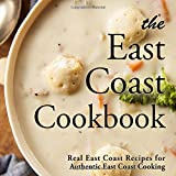 The East Coast Cookbook: Real East Coast Recipes for Authentic East Coast Cooking (2nd Edition)