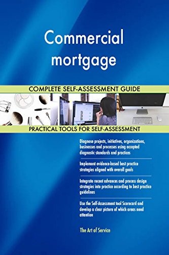 Commercial mortgage All-Inclusive Self-Assessment - More than 660 Success Criteria, Instant Visual Insights, Comprehensive Spreadsheet Dashboard, Auto-Prioritized for Quick Results