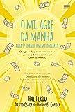 O milagre da manhã para se tornar um milionário: Os segredos das pessoas bem-sucedidas que vão ajudar você a enriquecer (Português)