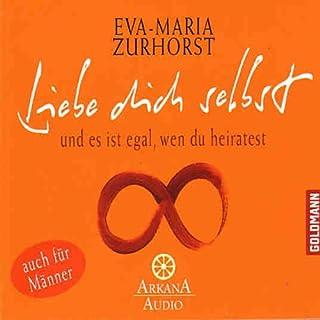 Liebe dich selbst und es ist egal, wen du heiratest                   Autor:                                                                                                                                 Eva-Maria Zurhorst                               Sprecher:                                                                                                                                 Eva-Maria Zurhorst                      Spieldauer: 6 Std. und 26 Min.     411 Bewertungen     Gesamt 4,3
