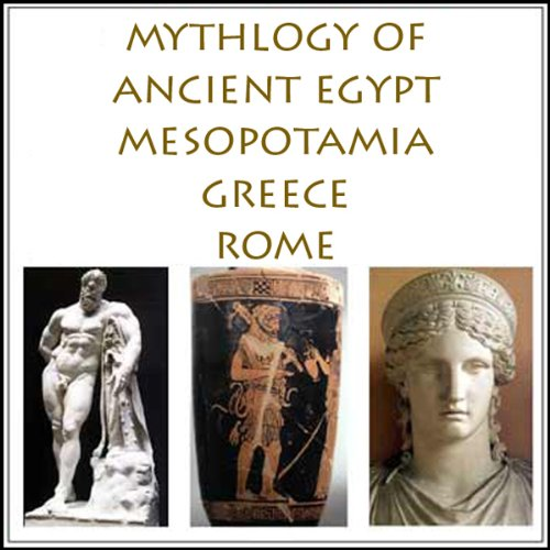 The Mythology of Ancient Egypt, Mesopotamia, Greece and Rome audiobook cover art