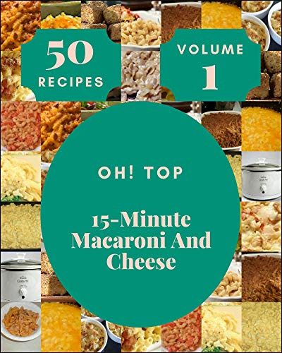 Oh! Top 50 15-Minute Macaroni And Cheese Recipes Volume 1: An Inspiring 15-Minute Macaroni And Cheese Cookbook for You (English Edition)