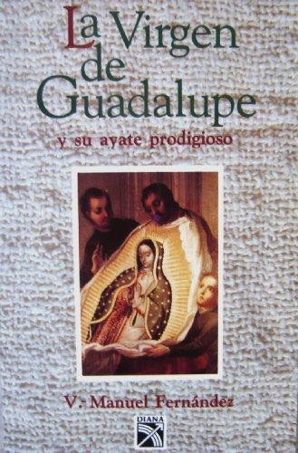 La Virgen de Guadalupe y su ayate prodigioso