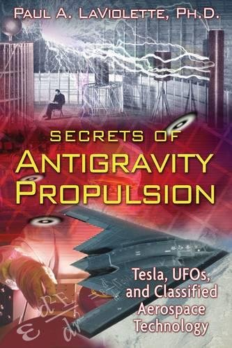 Secrets of Antigravity Propulsion: Tesla, UFO's, and Classified Aerospace Technology