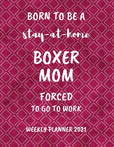 Boxer Mom Weekly Planner 2021: Stay At Home Boxer Mom Weekly Planner For Boxer Lovers | Funny And Cool Boxer Gift Idea For Women | Large Diary Agenda Present | With To Do List & Notes Section