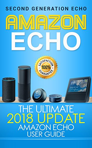 Amazon Echo: The Ultimate 2017 Updated Amazon Echo User Guide (Alexa Echo Second Generation Book 3) (English Edition)