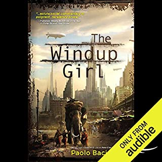 The Windup Girl                    By:                                                                                                                                 Paolo Bacigalupi                               Narrated by:                                                                                                                                 Jonathan Davis                      Length: 19 hrs and 34 mins     5,764 ratings     Overall 3.7