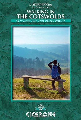Walking in the Cotswolds: 30 Classic Hill and Valley Routes: 30 Full and Half- Day-routes Through the Cotswolds (Cicerone Walking Guides)