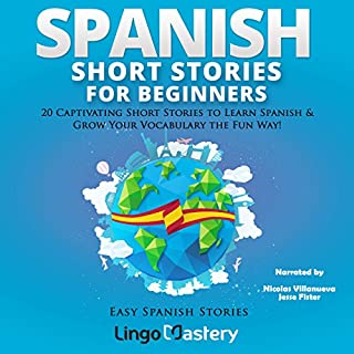 Spanish Short Stories for Beginners: 20 Captivating Short Stories to Learn Spanish & Grow Your Vocabulary the Fun Way!     Easy Spanish Stories, Book 1              By:                                                                                                                                 Lingo Mastery                               Narrated by:                                                                                                                                 Jesse Fister,                                                                                        Nicolas Villanueva                      Length: 6 hrs and 58 mins     9 ratings     Overall 5.0