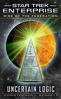 Rise of the Federation: Uncertain Logic (Star Trek: Enterprise) by [Christopher L. Bennett]