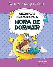 Crianças oram para a hora de dormir: 15 orações para crianças (Por favor e Obrigado, Deus!) (Portuguese Edition)