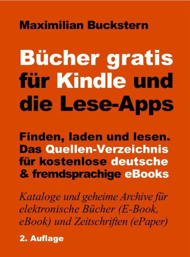 Bücher gratis für Kindle und die Lese-Apps - Finden, laden, lesen. Das Quellen-Verzeichnis für kostenlose deutsche und fremdsprachige eBooks. 2. Auflage