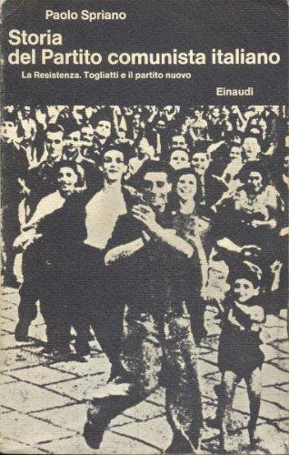 Storia del Partito Comunista Italiano - La Resistenza, Togliatti e il partito nuovo