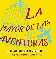 La mayor de las aventuras...es ser verdaderamente tú (Spanish)